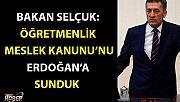 Bakan Selçuk: Öğretmenlik Meslek Kanunu'nu Erdoğan'a sunduk