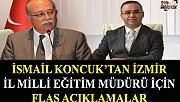 İsmail Koncuk'tan İzmir İl Milli Eğitim Müdürü için flaş açıklamalar