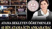 Atama Bekleyen Öğretmenler 40 Bin Atama İçin Ankara'da!