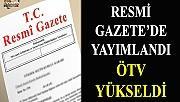 Resmi Gazete'de yayımlandı! ÖTV yükseldi