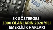 EK GÖSTERGESİ 3000 OLANLARIN 2020 YILI EMEKLİLİK HAKLARI