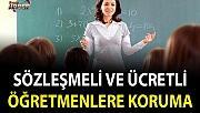 Sözleşmeli ve ücretli öğretmenlere koruma